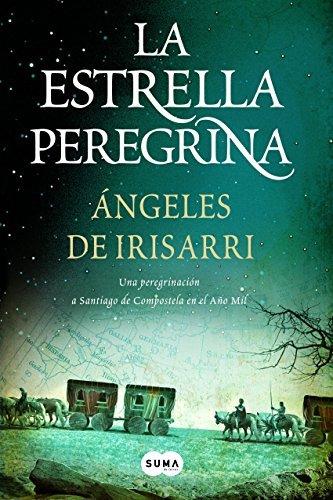 La estrella peregrina: Una peregrinación a Santiago de Compostela en el Año Mil Ángeles de Irisarri