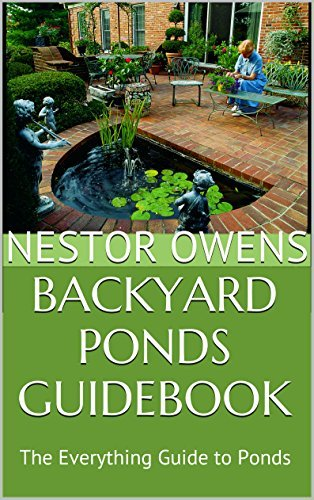 Backyard Ponds Guidebook: The Everything Guide to Ponds Nestor Owens