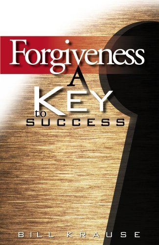 Forgiveness -- A Key to Success  by  Bill Krause