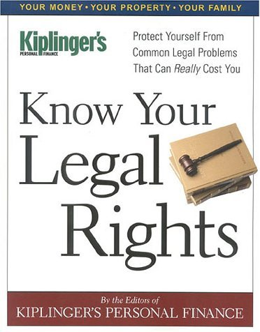 Know Your Legal Rights: Protect Yourself from Common Legal Problems That Can Really Cost You  by  Kiplingers Personal Finance