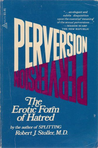 Perversion: The Erotic Form of Hatred  by  Robert J. Stoller
