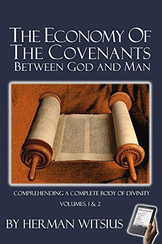 Economy of the Covenants Batween God and Man: Comprehending a Complete Body of Divinity  by  Herman Witsius