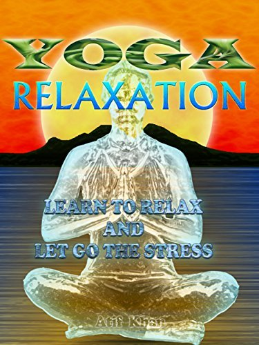 Yoga Relaxation: Learn to Relax and Let Go the Stress  by  Atif Khan