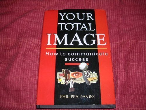 Your Total Image: How to Communicate Success Philippa Davies
