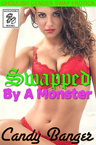 Swapped By A Monster: Erotic Spooky Gender Swap Mayhem Candy Banger