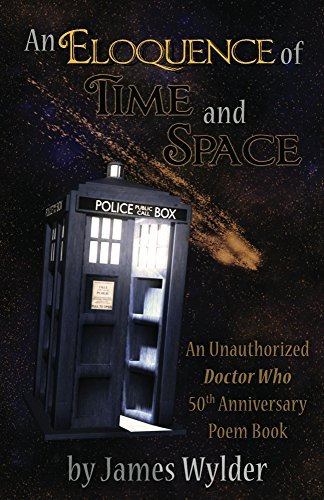 An Eloquence of Time and Space: An Unauthorized Doctor Who Poem Book  by  James Wylder