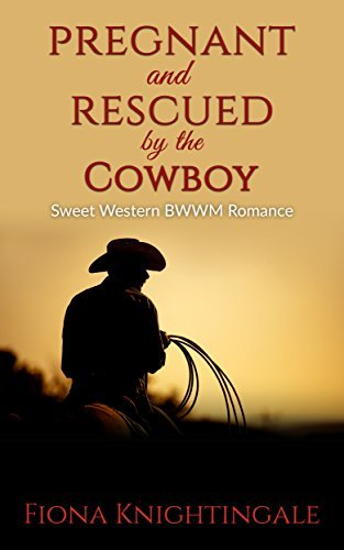 Pregnant and Rescued the Cowboy by Fiona Knightingale