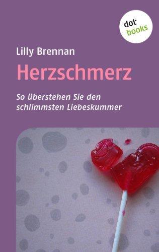 Herzschmerz: So überstehen Sie den schlimmsten Liebeskummer  by  Lilly Brennan
