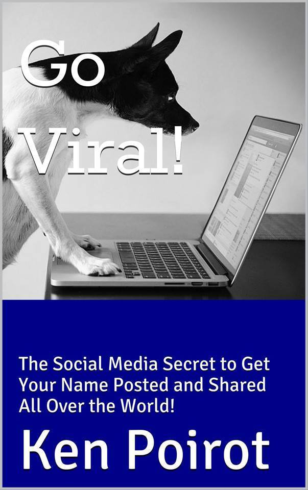 Go Viral!: The Social Media Secret to Get Your Name Posted and Shared All Over the World!  by  Ken Poirot