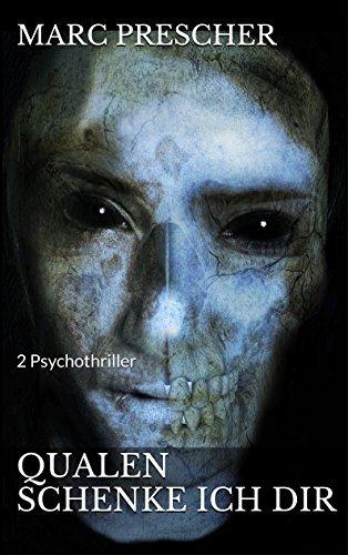 Qualen schenke ich dir: 2 Psychothriller  by  Marc Prescher