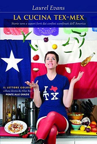 La cucina Tex-Mex: Storie vere e sapori forti dai confini sconfinati dellAmerica  by  Laurel Evans