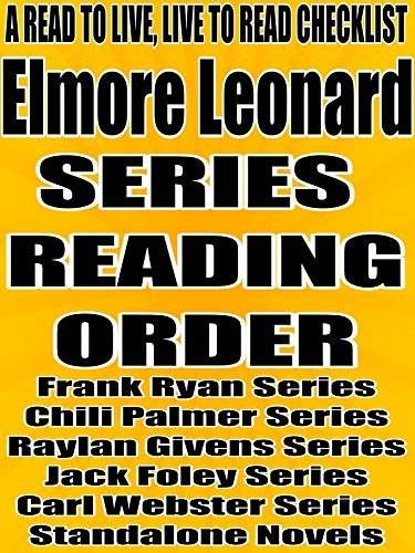 ELMORE LEONARD: SERIES READING ORDER: A READ TO LIVE, LIVE TO READ CHECKLIST [Frank Ryan Series, Chili Palmer Series, Raylan Givens Series, Jack Foley Series, Carl Webster Series]  by  Rita Bookman