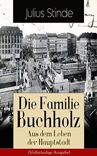 Die Familie Buchholz - Aus dem Leben der Hauptstadt (Vollständige Ausgabe): Humorvolle Chronik einer Familie (Berlin zur Kaiserzeit, ausgehendes 19. Jahrhundert) Julius Stinde