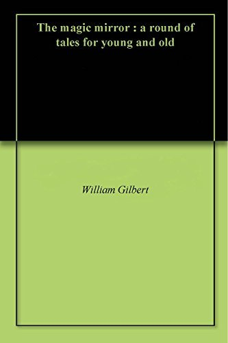 The magic mirror : a round of tales for young and old  by  William Gilbert