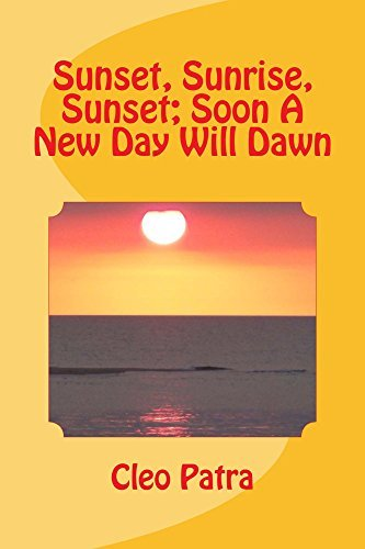Sunset, Sunrise, Sunset, Soon A New Day Will Dawn Cleo Patra