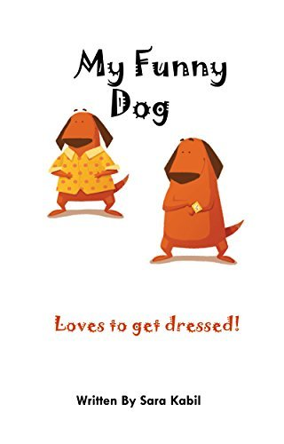 My Funny Dog Loves to Get Dressed!  by  Sara Kabil
