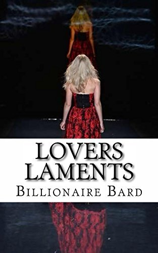 Lovers Laments  by  Billionaire Bard