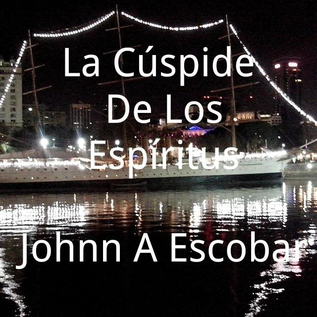 La Cuspide de Los Espiritus  by  Johnn A. Escobar