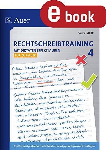 Rechtschreibtraining Mit Diktaten effektiv üben 4: Rechtschreibprobleme mit hilfreichen Lerntipps zeitsparend bewältigen - für zu Hause (4. Klasse)  by  Gero Tacke