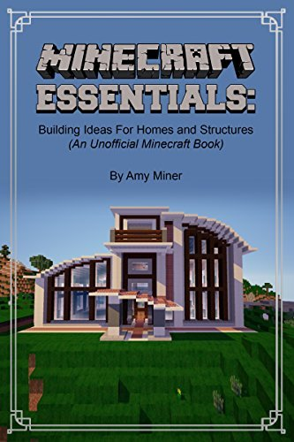 Minecraft Essentials: Building Ideas For Homes and Structures (An Unofficial Minecraft Book)  by  Amy Miner