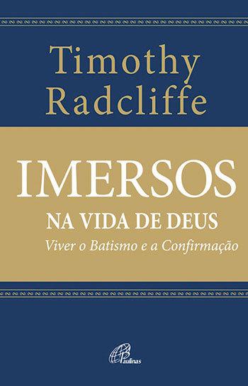 Imersos na vida de Deus: viver o Batismo e a Confirmação  by  Timothy Radcliffe