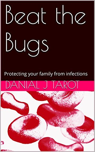 Beat the Bugs: Protecting your family from infections Danial J Tarot