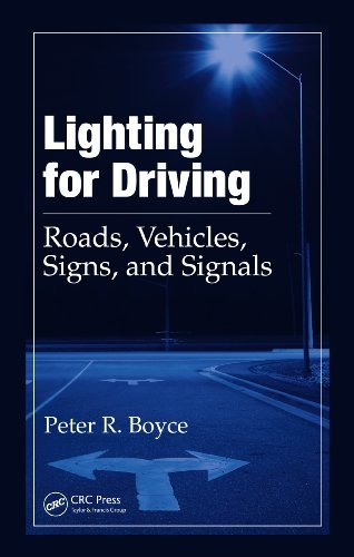Lighting for Driving: Roads, Vehicles, Signs, and Signals Peter R. Boyce