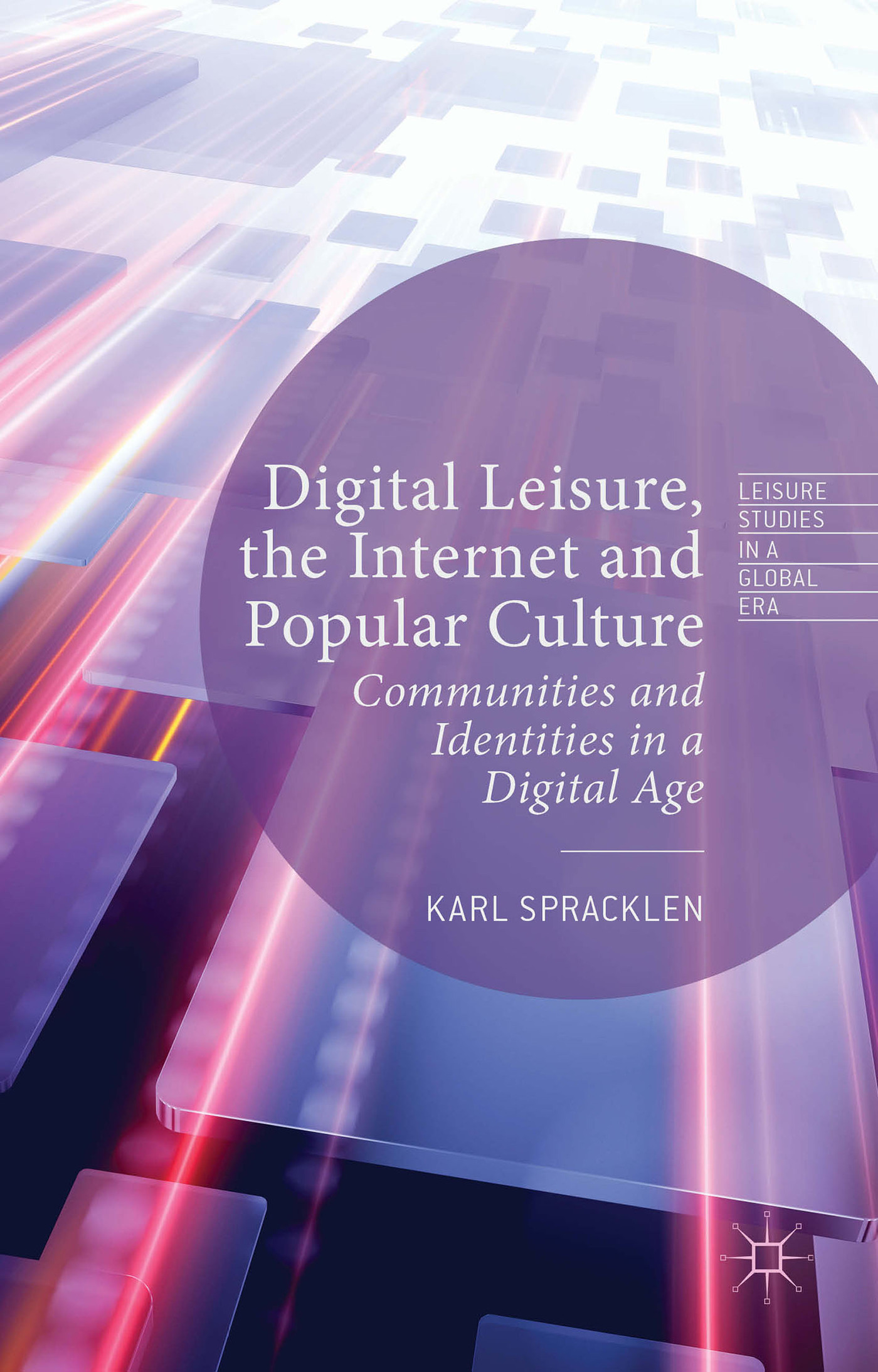Digital Leisure, the Internet and Popular Culture: Communities and Identities in a Digital Age  by  Karl Spracklen