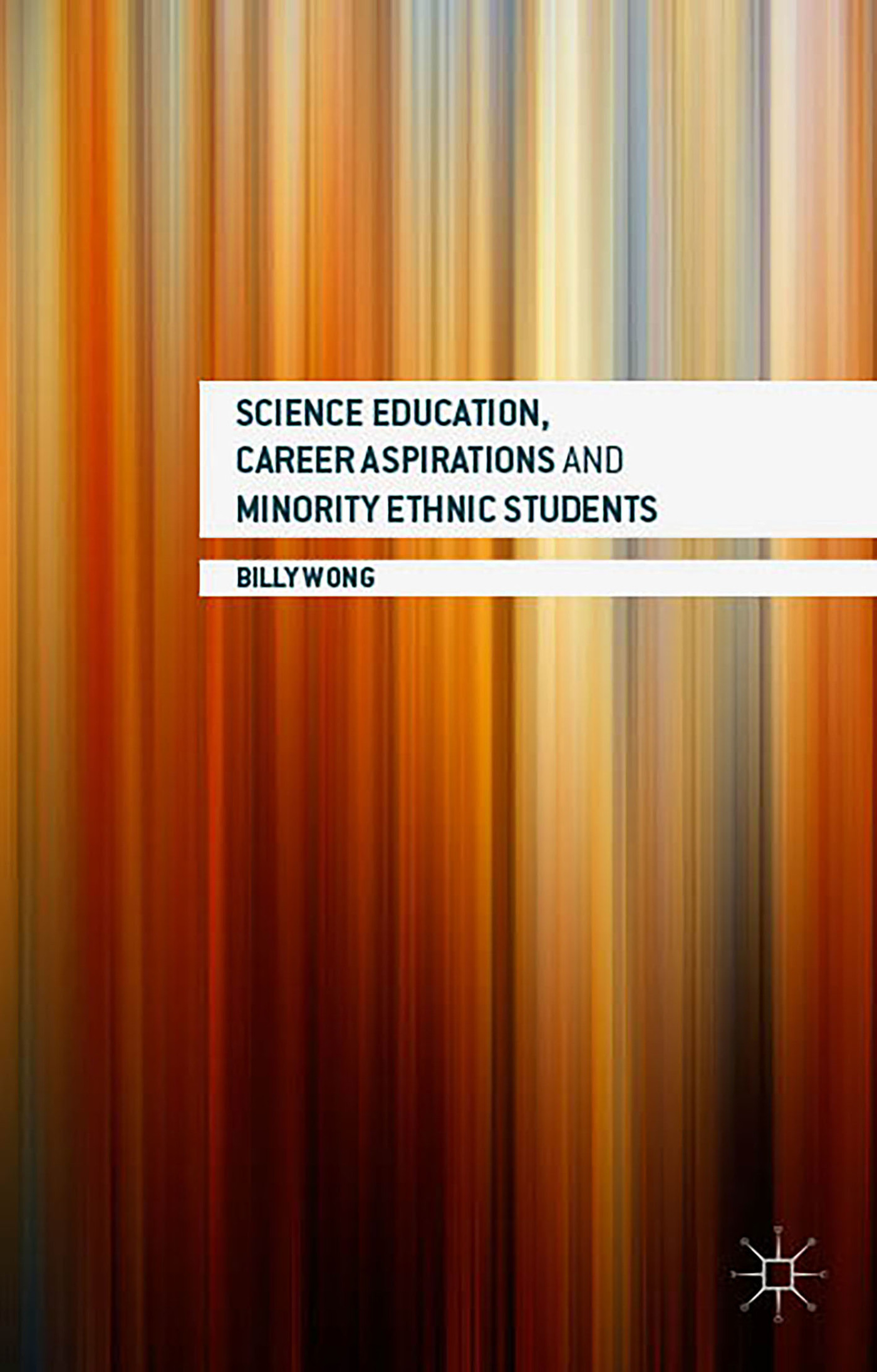 Science Education, Career Aspirations and Minority Ethnic Students  by  Billy Wong