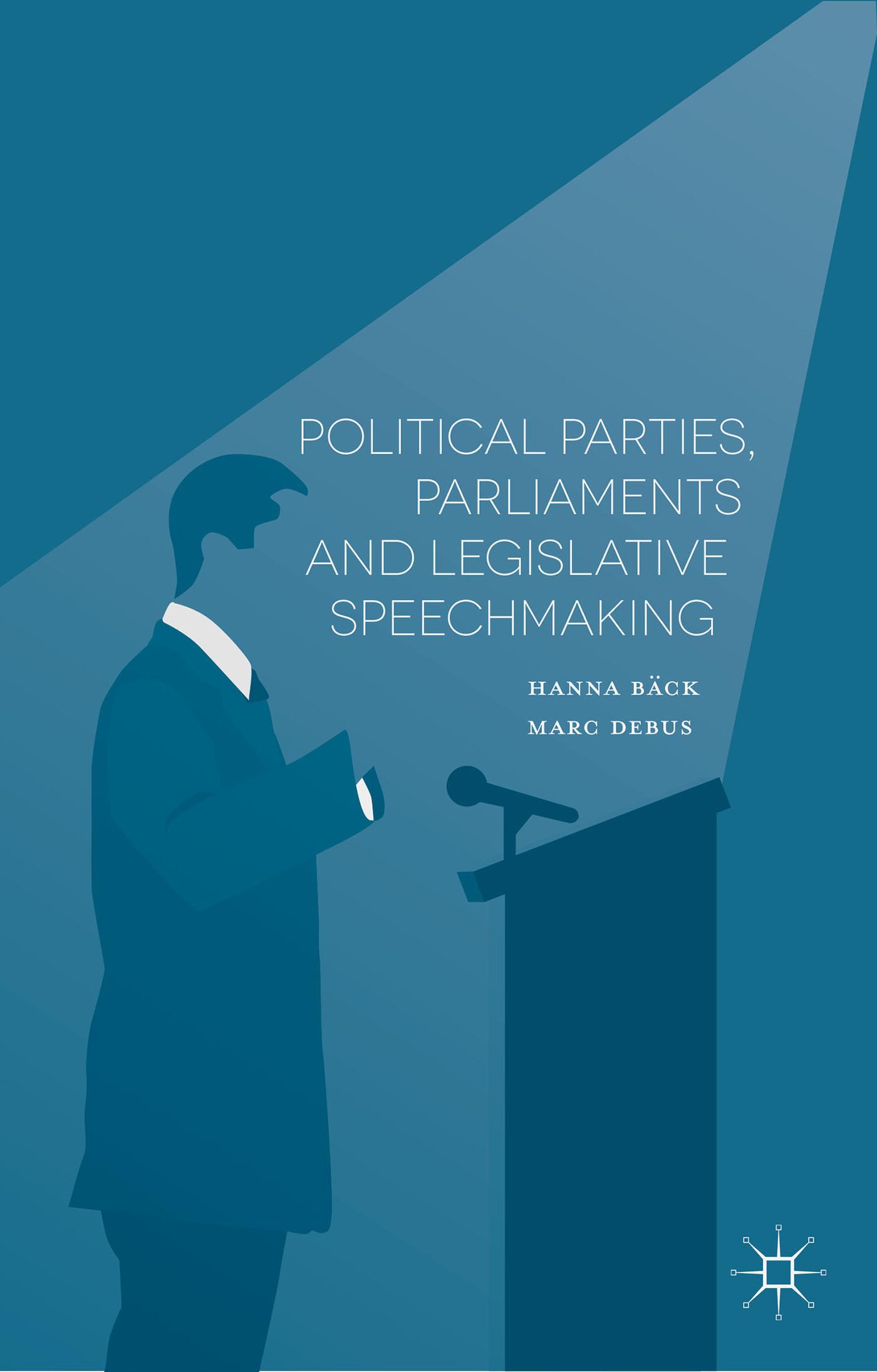 Political Parties, Parliaments and Legislative Speechmaking Hanna Bäck