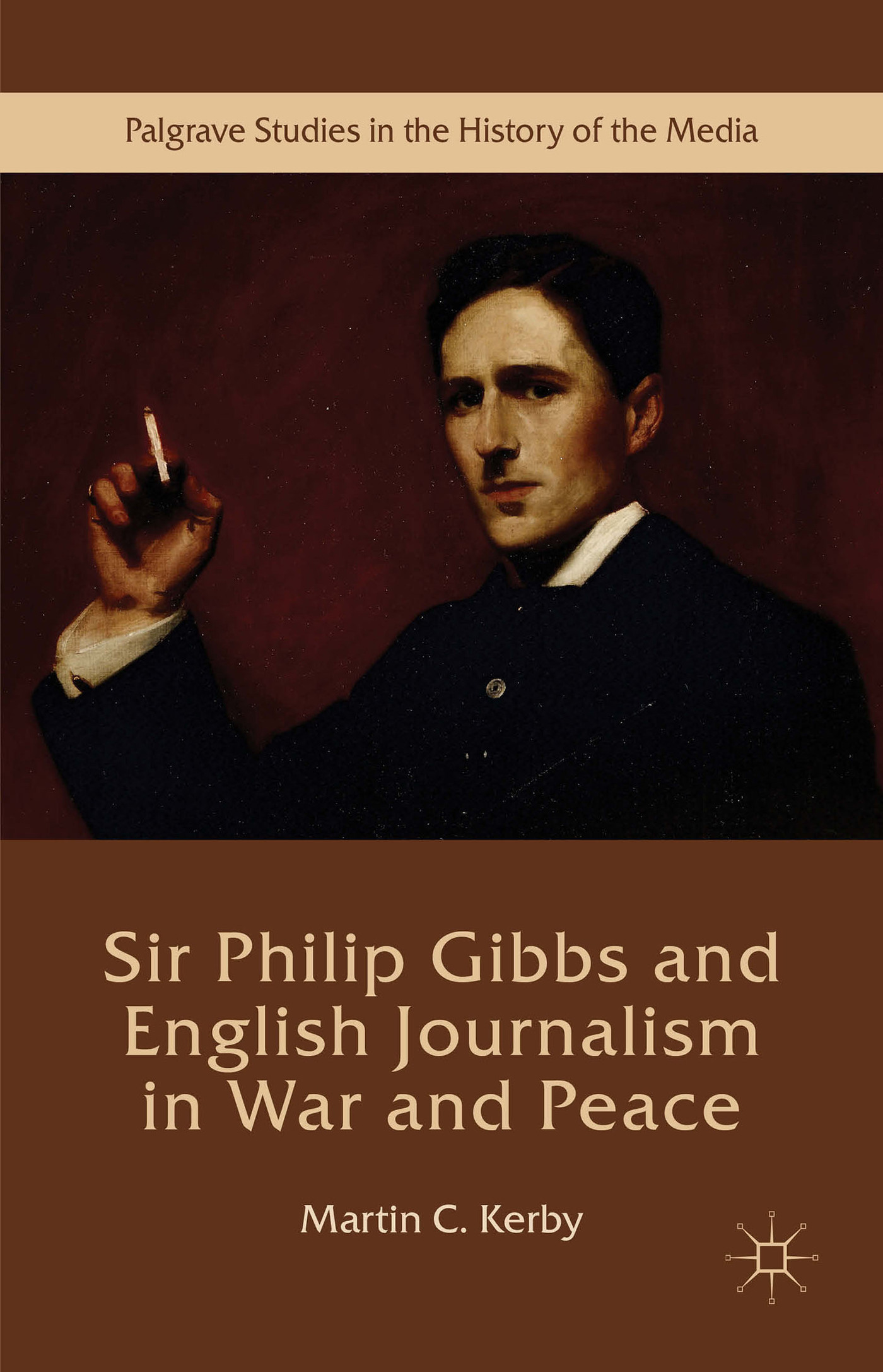 Sir Philip Gibbs and English Journalism in War and Peace  by  Martin C. Kerby