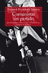 Comunistas sin partido: Jesús Hernández. Ministro en la guerra civil, disidente en el exilio Fernando Hernández Sánchez