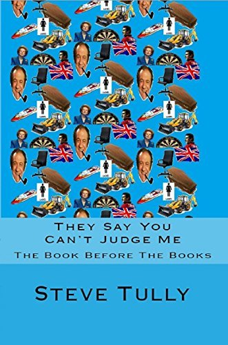 They Say You Cant Judge a Book its Cover: The Book Before The Books by Steve Tully