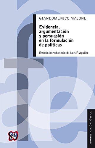 Evidencia, argumentación y persuasión en la formulación de políticas  by  Giandomenico Majone