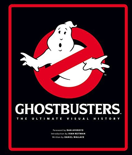 Ghostbusters The Ultimate Visual History Daniel Wallace