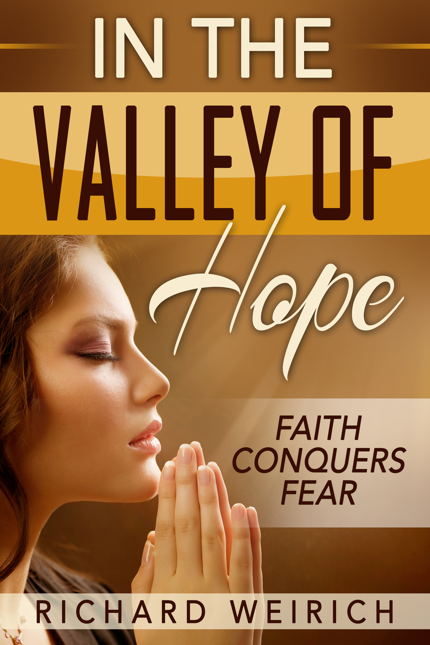 In the Valley of Hope: Faith Conquers Fear  by  Richard Weirich