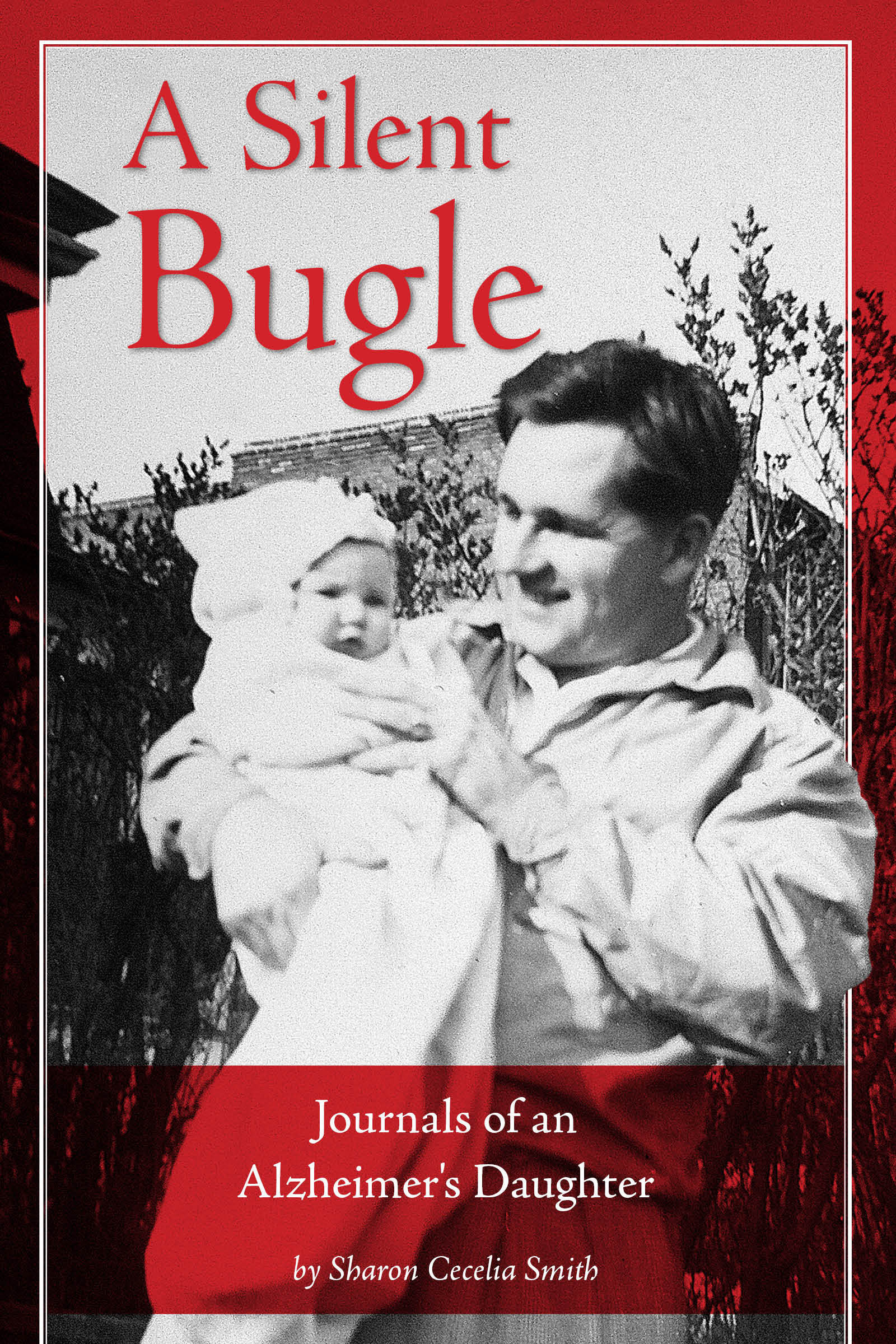 A Silent Bugle, Journals of an Alzheimers daughter  by  Sharon Cecelia Smith