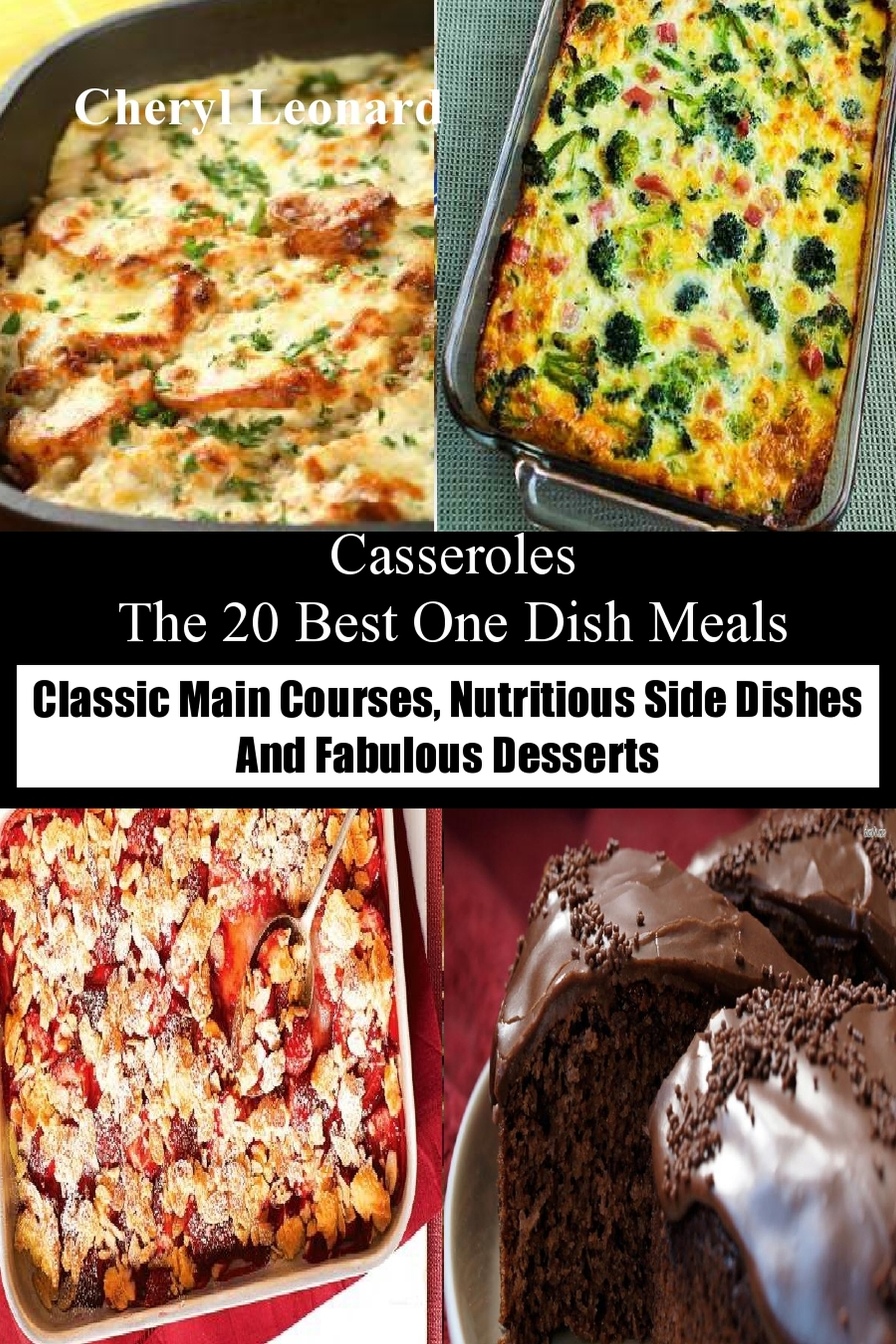 Casseroles The 20 Best One Dish Meals Classic Main Courses, Nutritious Side Dishes And Fabulous Desserts  by  Cheryl Leonard