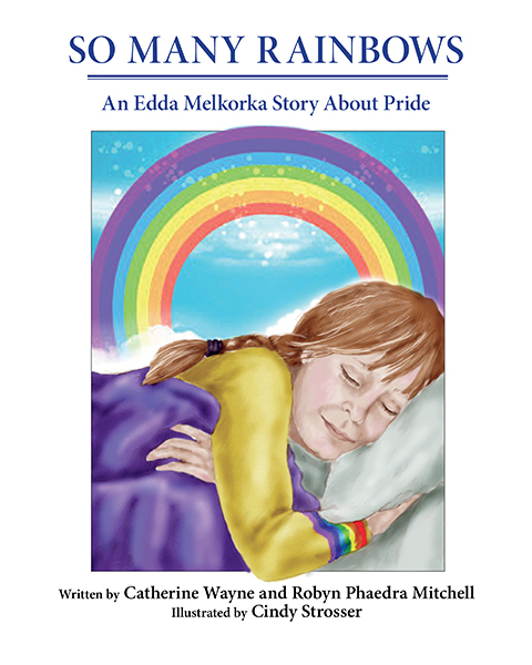 So Many Rainbows: An Edda Melkorka Story about Pride  by  Catherine Wayne