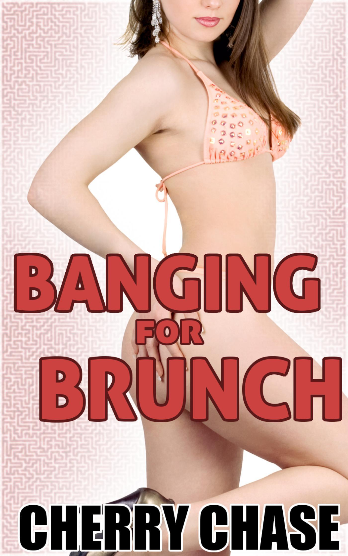 Banging For Brunch  by  Cherry Chase