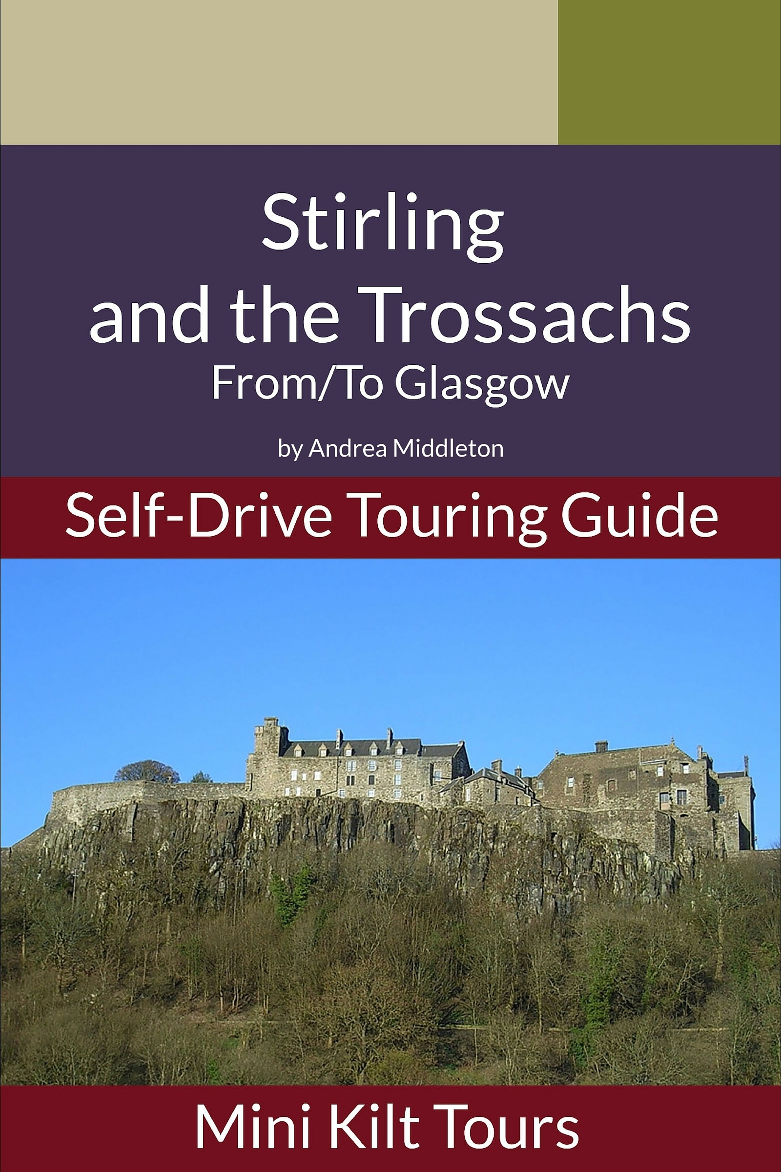 Mini Kilt Tours Self-Drive Touring Guide Stirling and Trossachs From/To Glasgow  by  Andrea Middleton