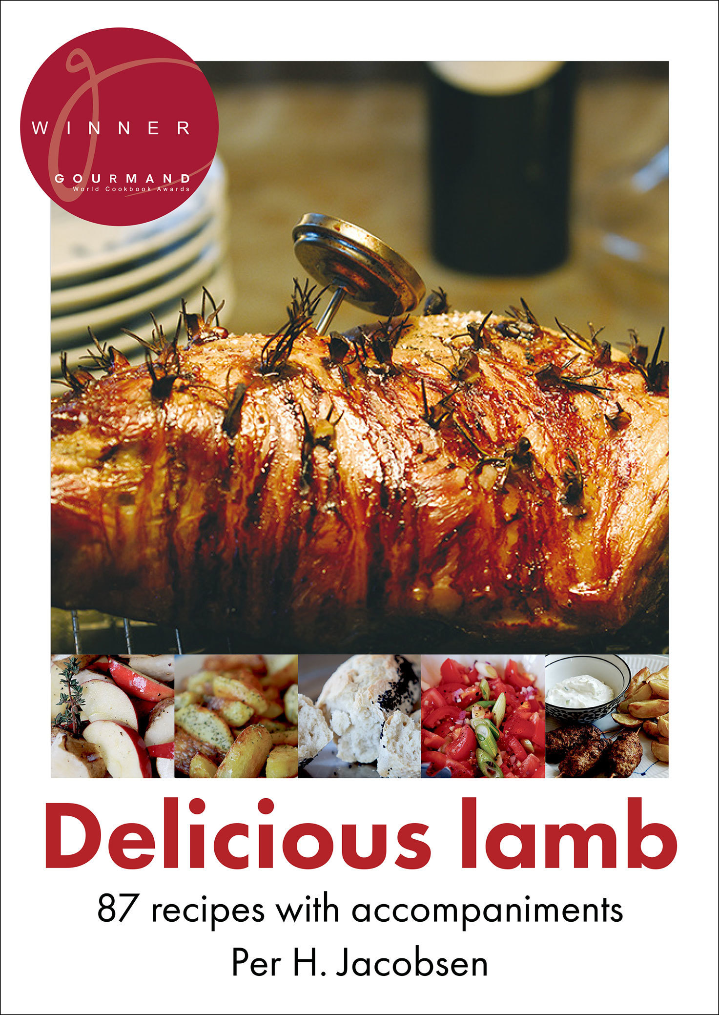 Delicious Lamb: 87 Recipes With Accompaniments  by  Per H. Jacobsen
