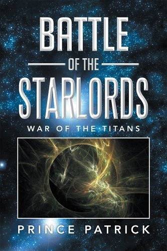 BATTLE OF THE STARLORDS: WAR OF THE TITANS  by  Prince Patrick
