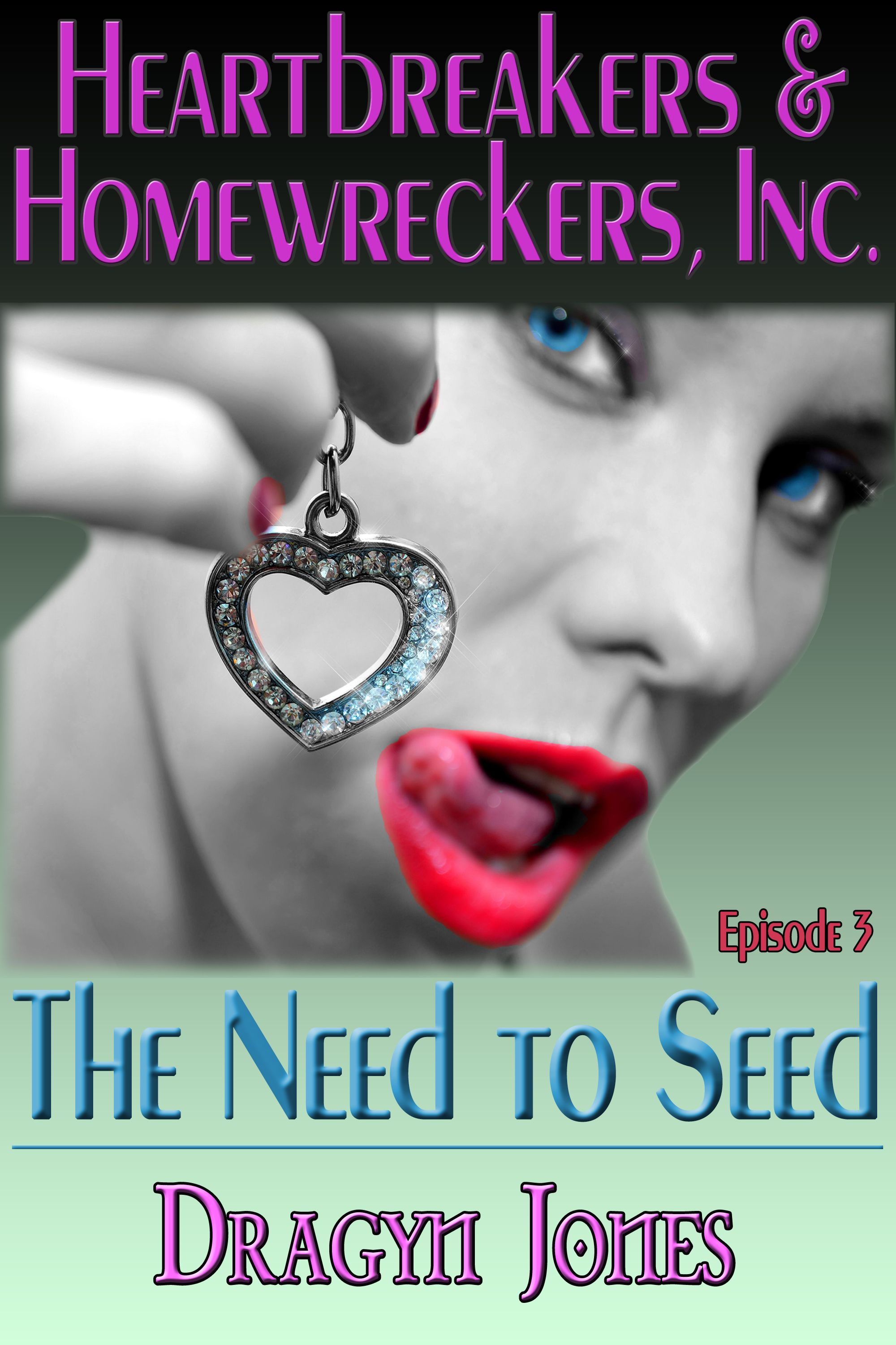 Heartbreakers and Homewreckers, Inc.#3-The Need to Seed  by  Dragyn Jones