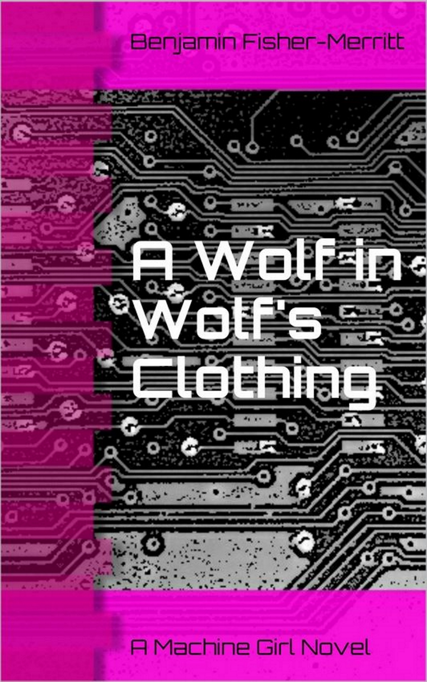 Machine Girl Book 3: A Wolf in Wolfs Clothing  by  Benjamin Fisher-Merritt