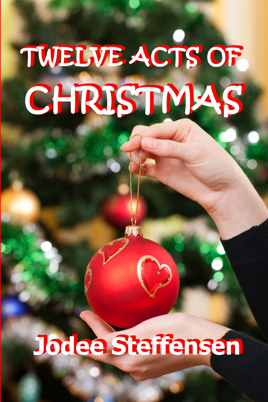 Twelve Acts of Christmas  by  Jodee Steffensen