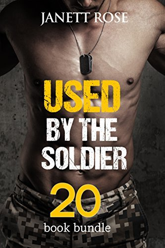 Erotica: Used By The Soldier (New Adult Romance Multi Book Mega Bundle Erotic Sex Tales Taboo Bundle)(New Adult Erotica, Taboo, Fantasy, Fetish)(Men In Uniform Romance)  by  Janett Rose