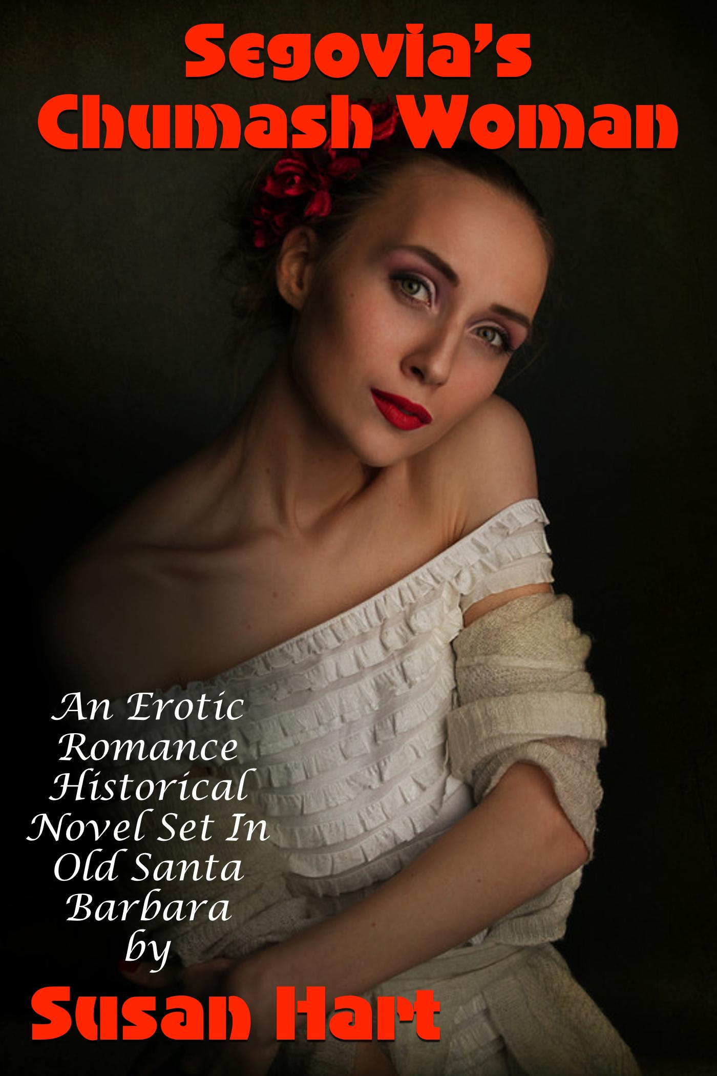 Segovia's Chumash Woman (An Erotic Romance Historical Novel Set In Old Santa Barbara)  by  Susan Hart