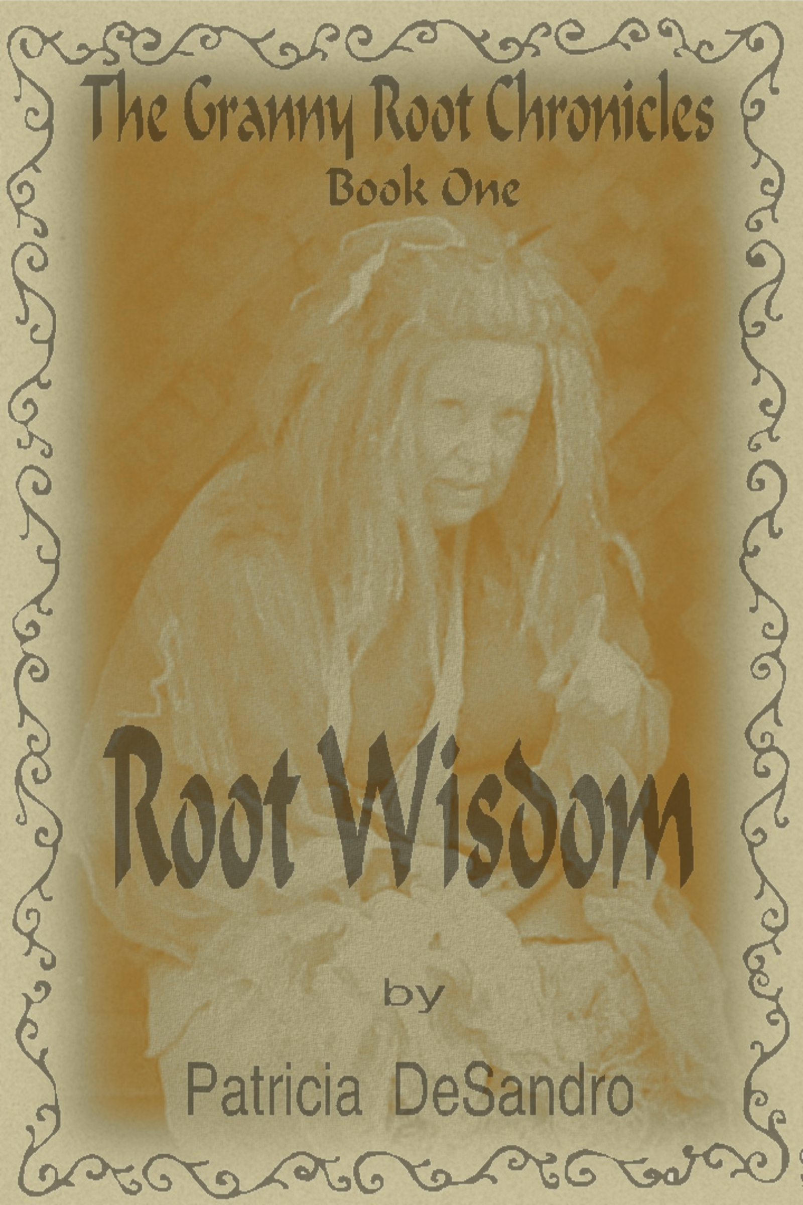 The Granny Root Chronicles Book One Root Wisdom  by  Patricia DeSandro