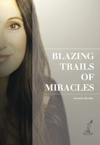 Blazing Trails of Miracles Annette Müller